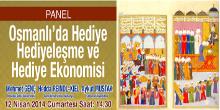 """PANEL:  """"Osmanlıda Hediye, Hediyeleşme,  Hediye Ekonomisi"""""""
