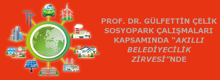 """PROF. DR. GÜLFETTİN ÇELİK SOSYOPARK ÇALIŞMALARI KAPSAMINDA """"AKILLI BELEDİYECİLİK ZİRVESİ""""NDE"""