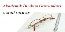 Akademik Birikim Oturumları / Sabri Orman