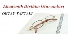 Akademik Birikim Oturumları / Oktay Taftalı