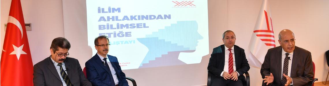 """YÖK'ün düzenlediği """"İlim Ahlakından Bilimsel Etiğe"""" çalıştayı İstanbul'da yapıldı!"""